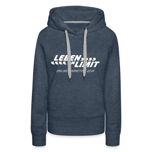 Leben am Limit – Online Marketing 2018 - Frauen Premium Hoodie
