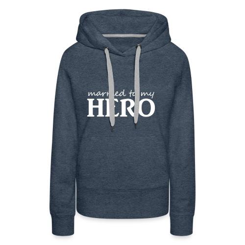 Married to my hero - Frauen Premium Hoodie
