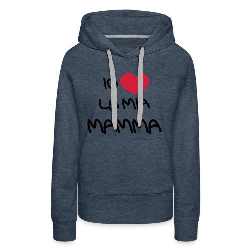 Io Amo La Mia Mamma - Felpa con cappuccio premium da donna