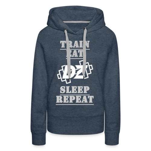 Train, Eat, Sleep, Repeat - Trainingsmotivation - Frauen Premium Hoodie