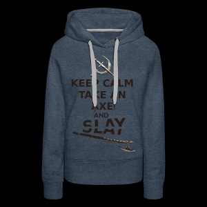 Keep Calm Take an Axe and Slay -couleur - Sweat-shirt à capuche Premium pour femmes