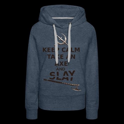 Keep Calm Take an Axe and Slay -couleur - Sweat-shirt à capuche Premium pour femmes