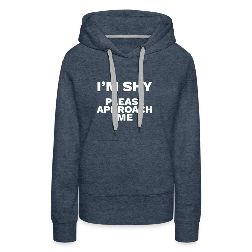 I'm Shy Please Approach Me by MarkoMitroviccom - Women's Premium Hoodie