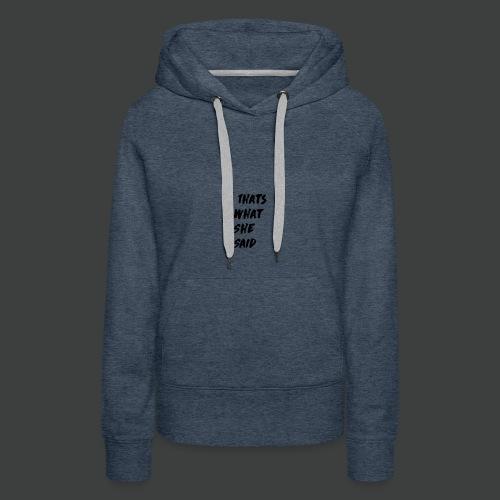 Thats What She Said T-Shirt - Vrouwen Premium hoodie