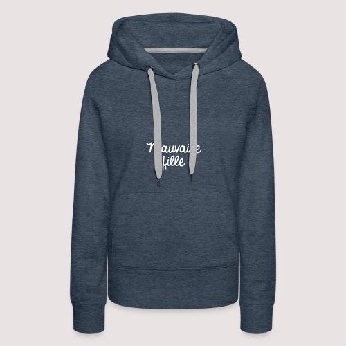 Mauvaise fille - Sweat-shirt à capuche Premium pour femmes