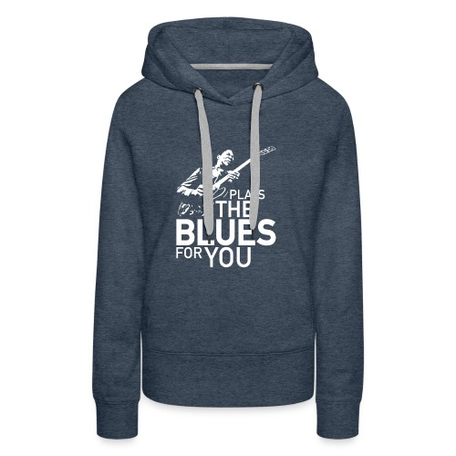 Plays the blues for you - Vrouwen Premium hoodie