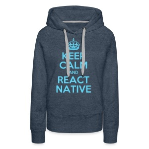 KEEP CALM AND REACT NATIVE SHIRT - Frauen Premium Hoodie