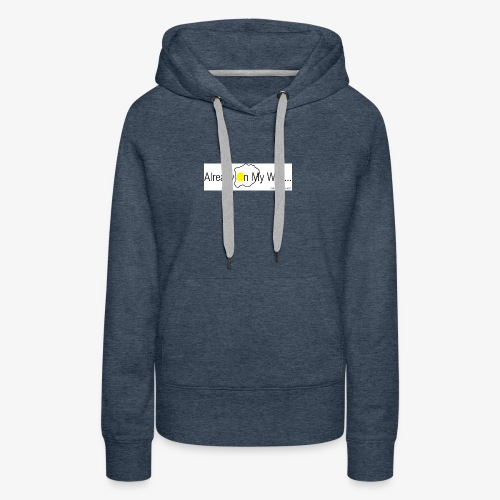 Already On My Way... - Vrouwen Premium hoodie