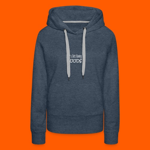 Lets Get Going DUUDS - wit op alle kleuren - Vrouwen Premium hoodie