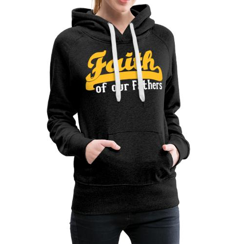 FAITH OF OUR FATHERS - Women's Premium Hoodie