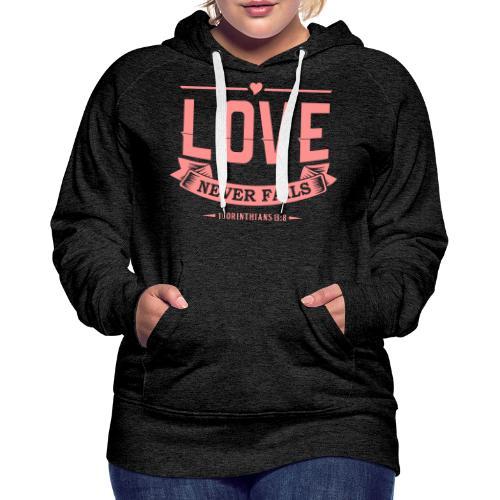 LOVE NEVER FAILS - Women's Premium Hoodie
