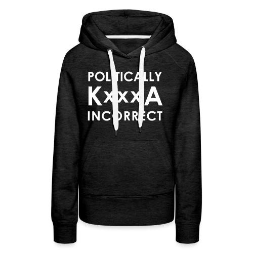 POLITICALLY KxxxA INCORRECT - Bluza damska Premium z kapturem