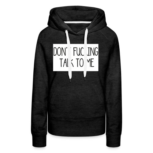 DONT F***ING TALK TO ME phone 4/4s - Felpa con cappuccio premium da donna