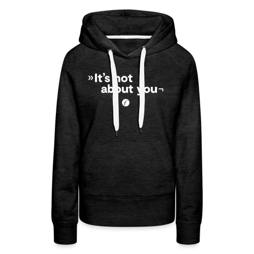 It's not about you - Frauen Premium Hoodie