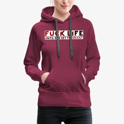 ''Fuck Life'' Sweatshirt - Women's Premium Hoodie