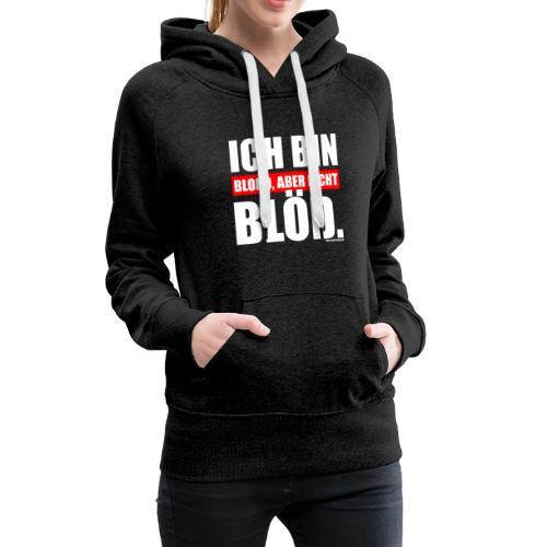Spruch Ich bin blond, aber nicht blöd - wob - Frauen Premium Hoodie