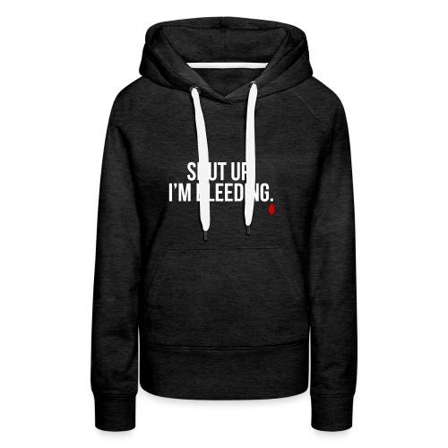 Shut up! I'm bleeding. - Sweat-shirt à capuche Premium pour femmes
