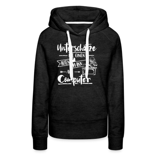 Alter Mann Computer unterschaetze nie Shirt - Frauen Premium Hoodie