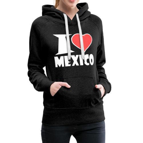 I love Mexico - Frauen Premium Hoodie