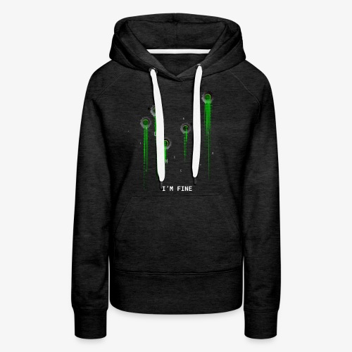 I'm fine | Matrix | Web | Geek | Bullet wounds - Women's Premium Hoodie