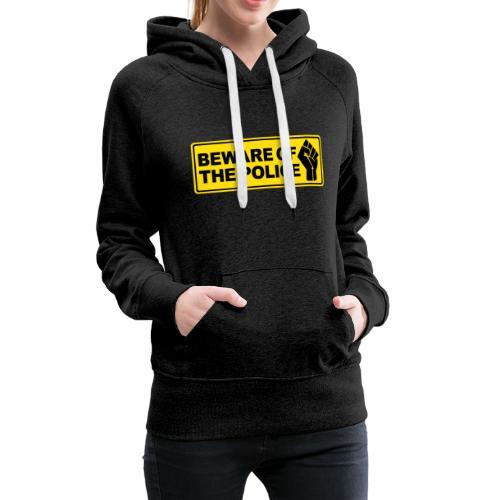 Beware of the Police Vorsicht Polizei - Frauen Premium Hoodie