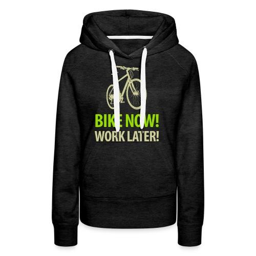 Bike now! Work later! Fahrrad Sattel Kette Radtour - Women's Premium Hoodie