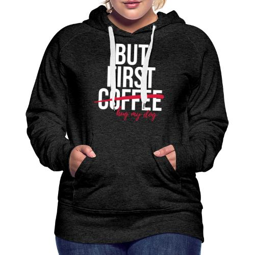 But first coffee - hug my dog - Frauen Premium Hoodie