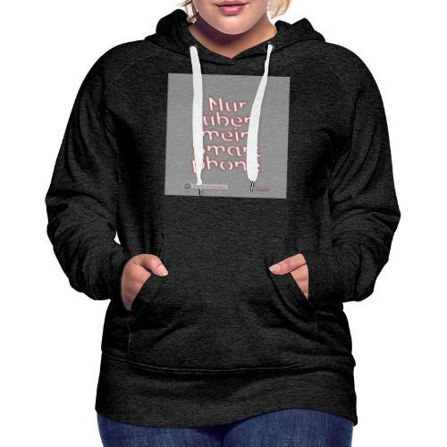 Design Nur ueber mein Smartphone 4x4 - Frauen Premium Hoodie
