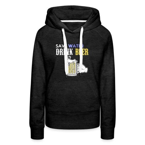 save Water drink Beer - Frauen Premium Hoodie