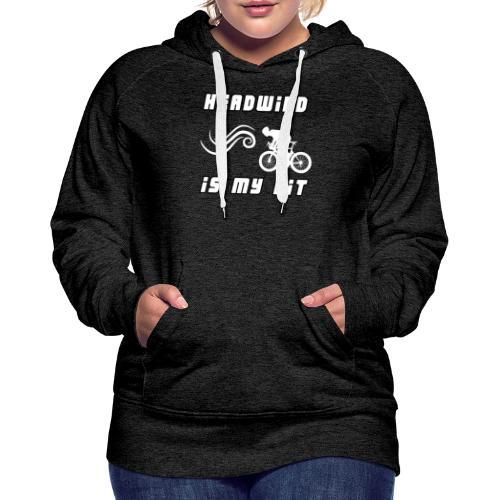 Headwind is my HIT - Gegenwind ist mein HIT - Frauen Premium Hoodie