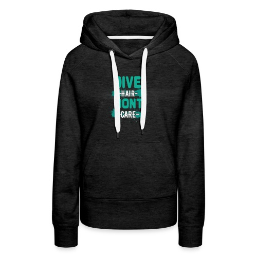 Dive Hair Don't Care Funny Diving Freediver - Frauen Premium Hoodie
