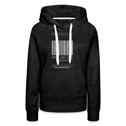 STEUN JE PLAATSELIJKE [WIT] - Vrouwen Premium hoodie