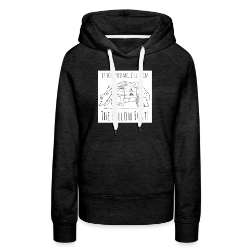 if you need me TPF png - Women's Premium Hoodie