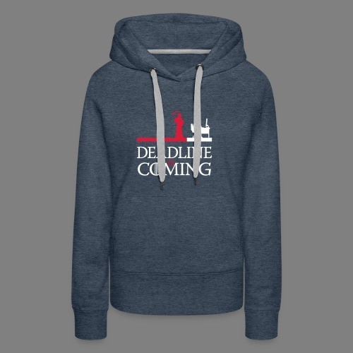 deadline is coming - Frauen Premium Hoodie