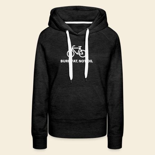burnfatnotoil - Frauen Premium Hoodie