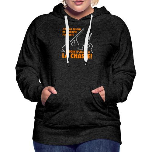 J'ai pas besoin de therapie ! (Chasse) - Sweat-shirt à capuche Premium pour femmes