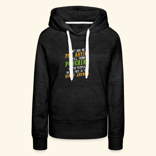 Don't Ask Me For Advice Sarkasmus Witzig - Frauen Premium Hoodie