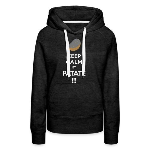 Keep calm ET PATATE !!! - Sweat-shirt à capuche Premium pour femmes