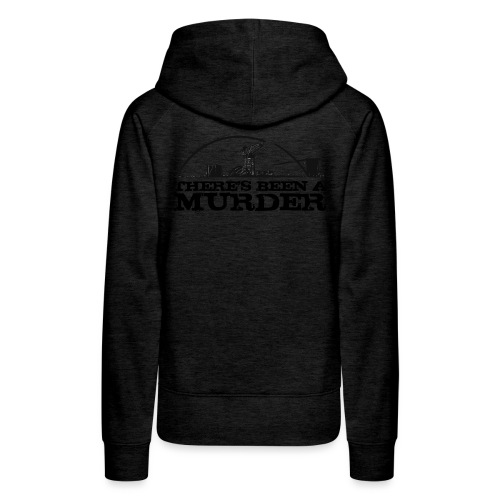 There s Been A Murder - Women's Premium Hoodie