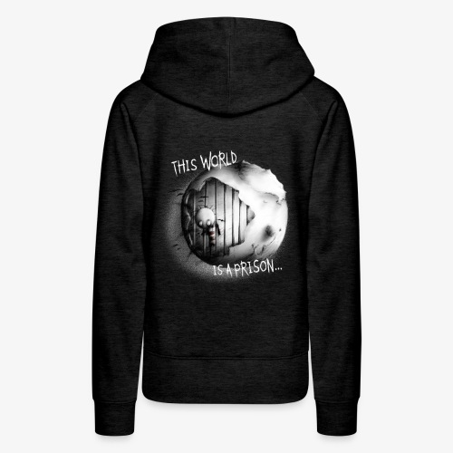 this world is a prison - ONLY ON BLACK/DARK COLORS - Frauen Premium Hoodie