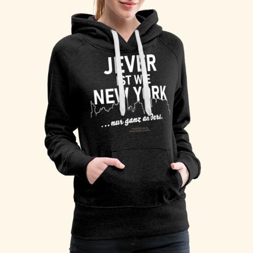Jever ist wie New York ... nur ganz anders - Frauen Premium Hoodie