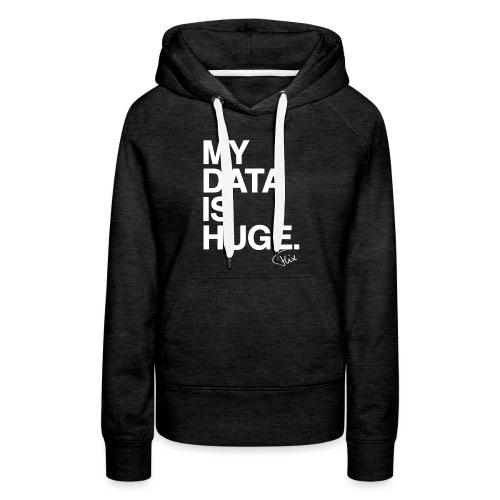 My Data Is Huge - Vrouwen Premium hoodie