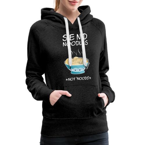 Amy's 'Send Noodles NOT noods' design (white txt) - Women's Premium Hoodie