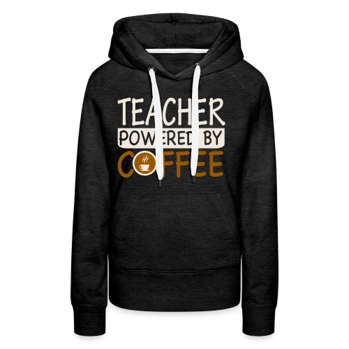 TEACHER POWERD BY COFFEE - Frauen Premium Hoodie