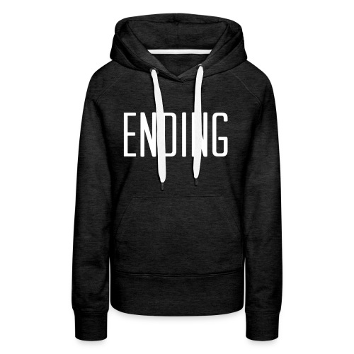 Simple Ending Text - Women's Premium Hoodie