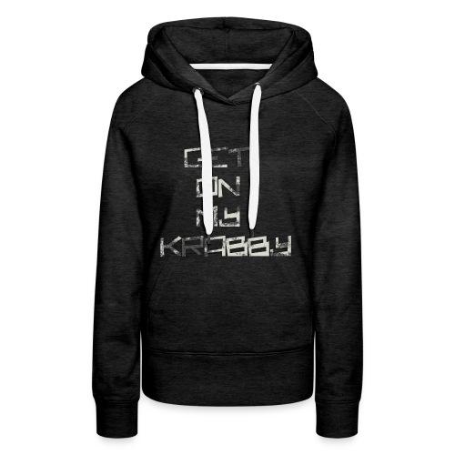 Get_on_my_kr+bby - Frauen Premium Hoodie