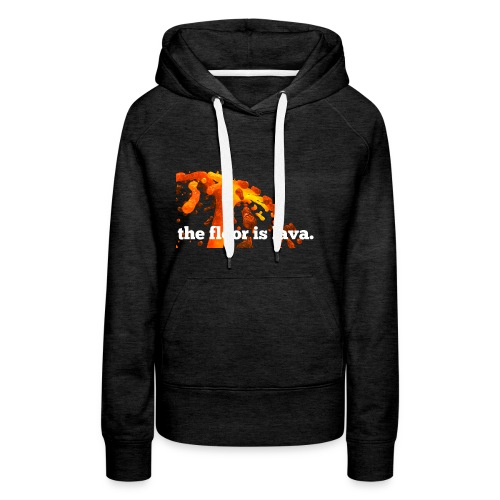 the floor is lava - Frauen Premium Hoodie