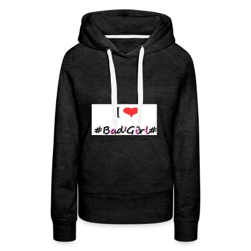 Collection Hastag I love bad girl - Sweat-shirt à capuche Premium pour femmes