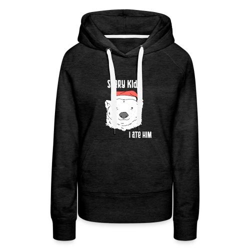 Funny Christmas gift. Bear ate Santa Claus joke. - Women's Premium Hoodie