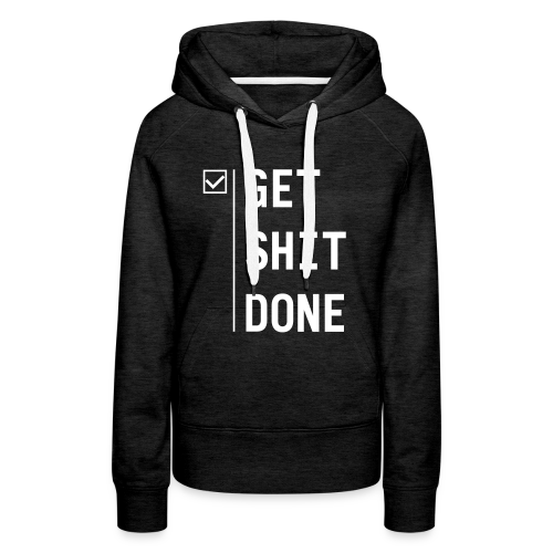 Get shit done - Vrouwen Premium hoodie